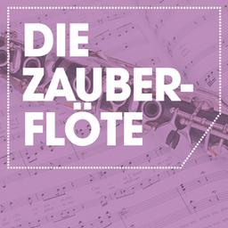 Die Zauberflöte - ENTFÄLLT Oper von Wolfgang Amadeus Mozart